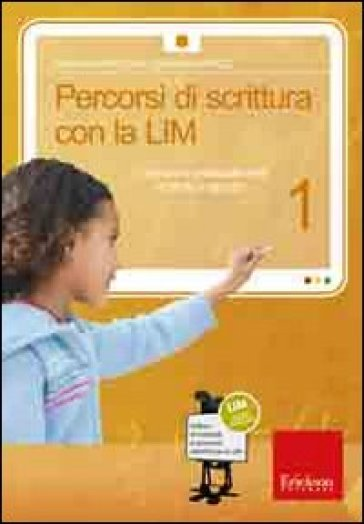 Percorsi di scrittura con la LIM 1. Costruire e analizzare testi e storie in gruppo. Con CD-ROM - Ivan Sciapeconi | Thecosgala.com