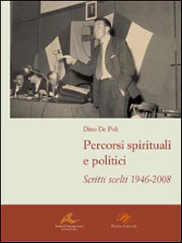 Percorsi spirituali e politici. Scritti scelti 1946-2008 - Dino De Poli |