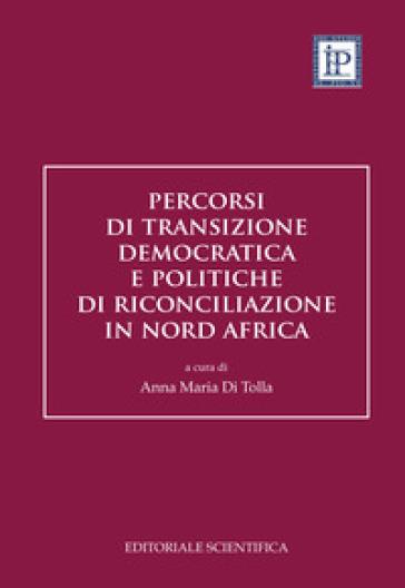 Percorsi di transizione democratica e politiche di riconciliazione in Nord Africa - A. M. Di Tolla  