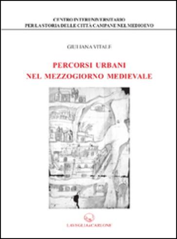 Percorsi urbani nel Mezzogiorno medievale - Giuliana Vitale | Rochesterscifianimecon.com