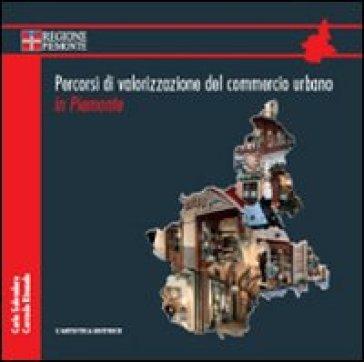 Percorsi di valorizzazione del commercio urbano in Piemonte. Con DVD