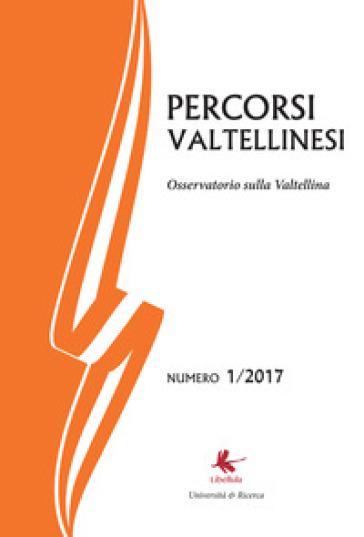 Percorsi valtellinesi. Osservatorio sulla Valtellina (2017). 1. - Bruno Di Giacomo Russo |