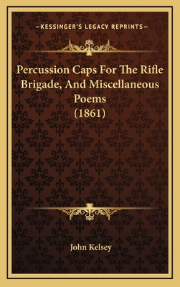 Percussion Caps for the Rifle Brigade, and Miscellaneous Poepercussion Caps for the Rifle Brigade, and Miscellaneous Poems (1861) MS (1861)