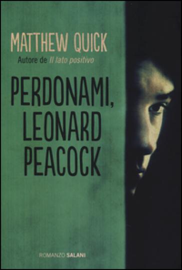 Perdonami, Leonard Peacock - Matthew Quick |