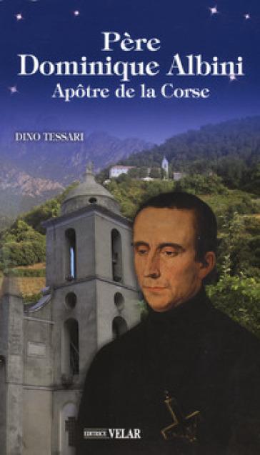 Père Dominique Albini. Apotre de la Corse - Dino Tessari | Kritjur.org