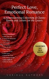 Perfect Love, Emotional Romance: A Heartwarming Collection of 100 Classic Poems and Letters for the Lovers (Valentine s Day 2019 Edition)