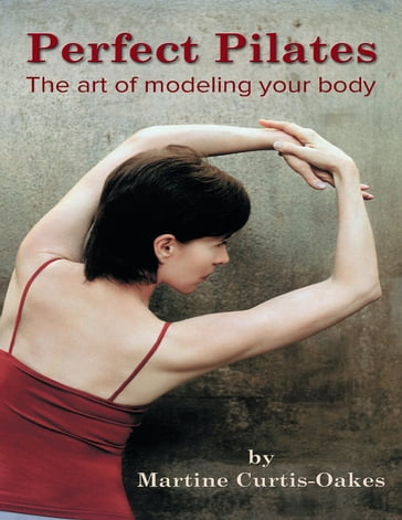 Perfect Pilates: The Art of Modeling Your Body
