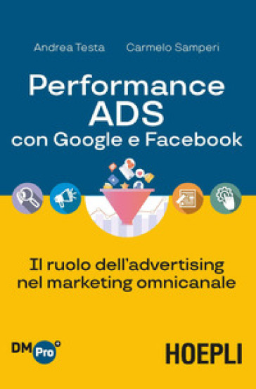 Performance ADS con Google e Facebook. Il ruolo dell'advertising nel marketing omnicanale - Andrea Testa pdf epub