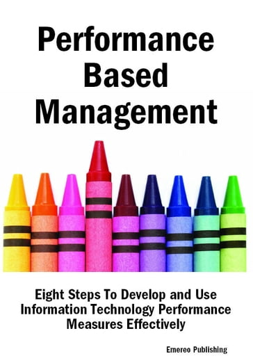 Performance Based Management: Eight Steps To Develop and Use Information Technology Performance Measures Effectively