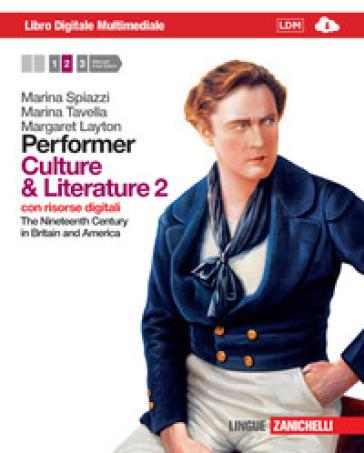 Performer. Culture and literature. Per le Scuole superiori. Con 2 e-book. Con espansione online. 2: The nineteenth century in Britain and America - Marina Spiazzi  