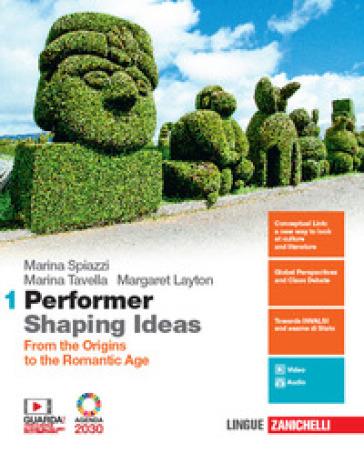 Performer shaping ideas. Per le Scuole superiori. Con e-book. Con espansione online. 1: From the origins to the Romantic Age - Marina Spiazzi | Kritjur.org