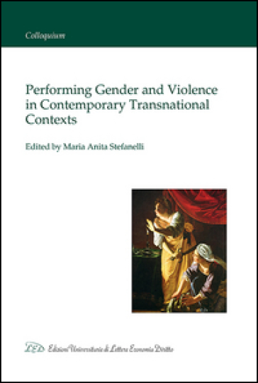 Performing gender and violence in contemporary transnational contexts - M. A. Stefanelli |