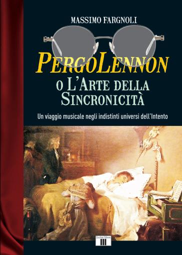 PergoLennon o l'arte della sincronicità. Un viaggio musicale negli indistinti universi dell'Intento - Massimo Fargnoli | Ericsfund.org