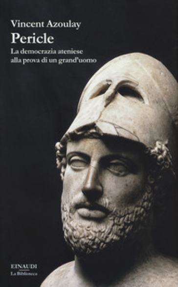 Pericle. La democrazia ateniese alla prova di un grand'uomo - Vincent Azoulay | Rochesterscifianimecon.com