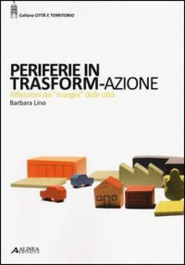 Periferie in trasform-azione. Riflessi dai «margini» delle città - Barbara Lino | Thecosgala.com