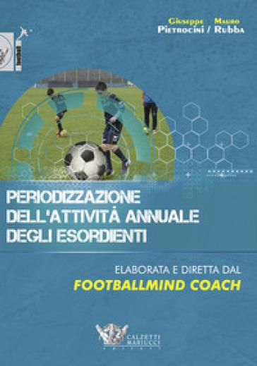 Periodizzazione dell'attività annuale degli esordienti - Giuseppe Pietrocini |