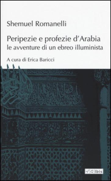 Peripezie e profezie d'Arabia. Le avventure di un ebreo illuminista - Shemuel Romanelli |