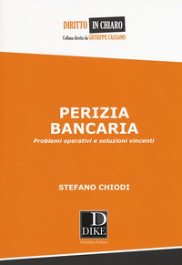 Perizia bancaria. Problemi operativi e soluzioni vincenti - Stefano Chiodi |