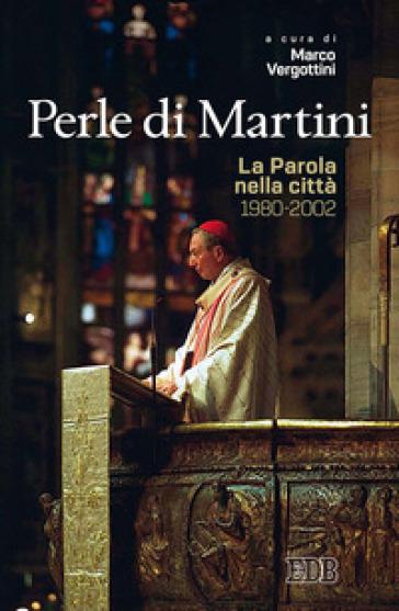 Perle di Martini. La Parola nella città (1980-2002) - M. Vergottini  
