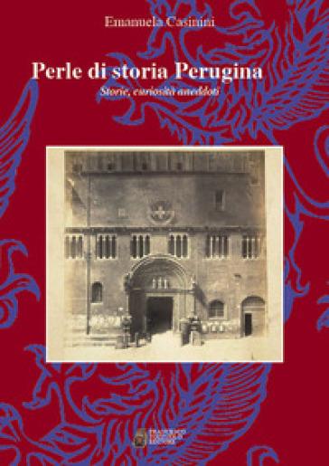 Perle di storia Perugina. Storie, curiosità aneddoti - Emanuela Casinini | Kritjur.org