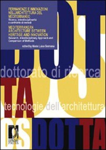 Permanenze e innovazioni nell'architettura del Mediterraneo. Ricerca, interdiscipLinarità e confronto di metodi. Ediz. italiana e inglese - M. L. Germanà |