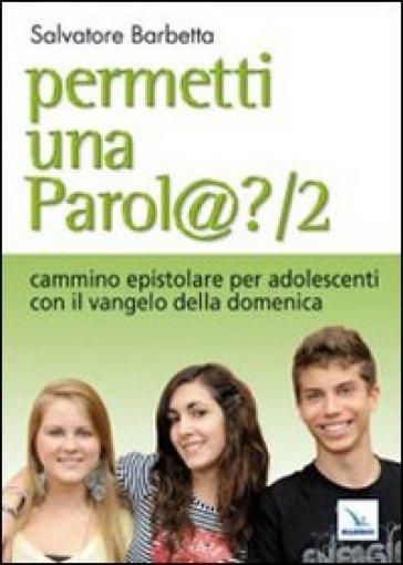 Permetti una parol@? Cammino epistolare per adolescenti con il vangelo della domenica. Anno A. 2. - Salvatore Barbetta |