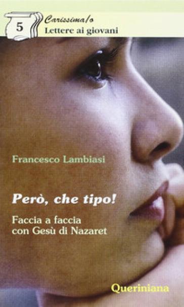 Però, che tipo! Faccia a faccia con Gesù di Nazareth - Francesco Lambiasi  