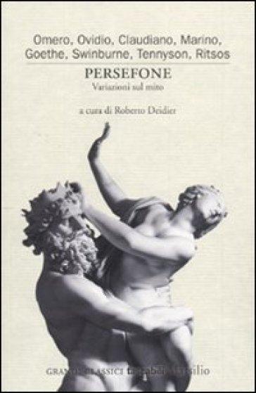 Persefone. Variazioni sul mito - R. Deidier |