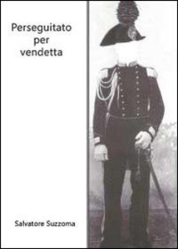 Perseguitato per vendetta - Salvatore Suzzoma   Kritjur.org