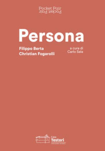 Persona. Filippo Berta e Christian Fogarolli. Ediz. italiana e inglese - Lost in Translations |