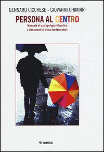 Persona al centro. Manuale di antropologia filosofica e lineamenti di etica fondamentale - Gennaro Cicchese pdf epub