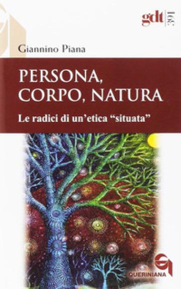 Persona, corpo, natura. Le radici di un'etica «situata» - Giannino Piana   Rochesterscifianimecon.com