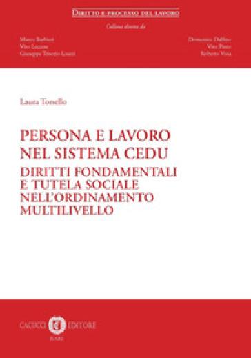 Persona e lavoro nel sistema CEDU. Diritti fondamentali e tutela sociale nell'ordinamento multilivello - Laura Torsello | Jonathanterrington.com