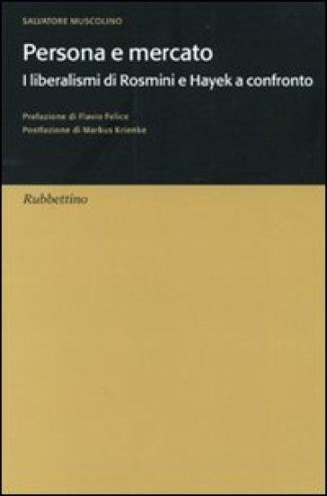 Persona e mercato. I liberalismi di Rosmini e Hayek a confronto - Salvatore Muscolino  