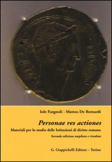 Personae res actiones. Materiali per lo studio delle istituzioni di diritto romani - Iole Fargnoli  