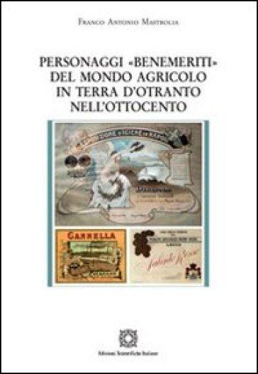 Personaggi «Benemeriti» del mondo agricolo in terra d'Otranto nell'Ottocento - Franco Antonio Mastrolia pdf epub