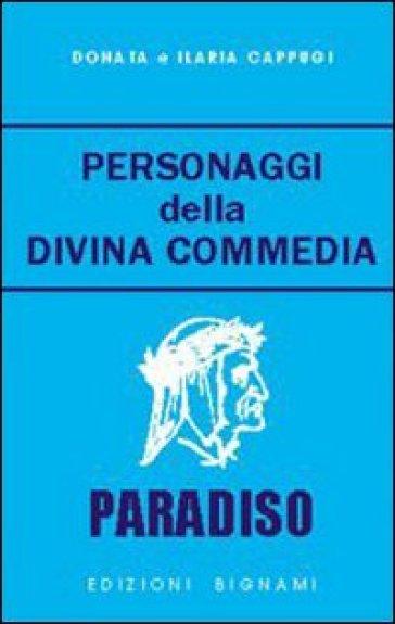 Personaggi della Divina Commedia. Paradiso - Ilaria Cappugi |
