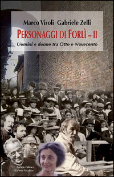 Personaggi di Forlì. Uomini e donne tra Otto e Novecento. 2. - Marco Viroli |
