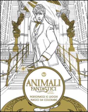 Personaggi E Luoghi Magici Da Colorare Animali Fantastici E Dove Trovarli Ediz Illustrata Libro Mondadori Store