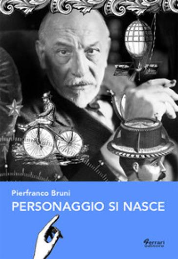 Personaggio si nasce - Pierfranco Bruni |