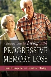 A Personal Guide to Living with Progressive Memory Loss