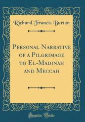 Personal Narrative of a Pilgrimage to El-Madinah and Meccah (Classic Reprint)