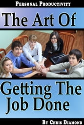 Personal Productivity: The Art of Getting The Job Done
