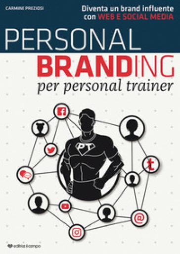Personal branding per personal trainer. Diventa un brand influente con web e social media - Carmine Preziosi pdf epub