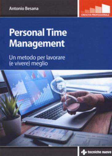 Personal time management. Un metodo per lavorare (e vivere) meglio - Antonio Besana | Thecosgala.com
