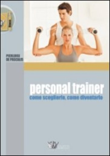 Personal trainer. Come sceglierlo, come diventarlo - Pierluigi De Pascalis | Thecosgala.com