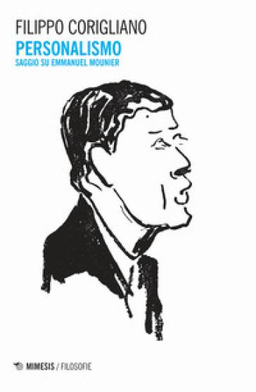 Personalismo. Saggio su Emmanuel Mounier - Filippo Corigliano |