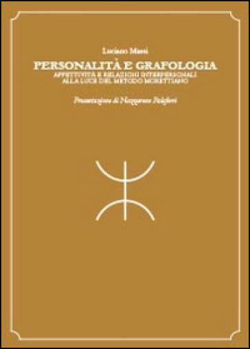 Personalità e grafologia. Attività e relazioni interpersonali alla luce del metodo morettiano - Luciano Massi |