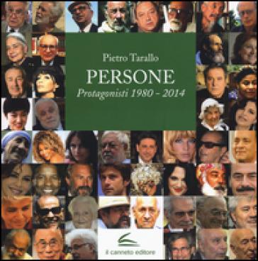 Persone. Protagonisti 1980-2014 - Pietro Tarallo | Kritjur.org