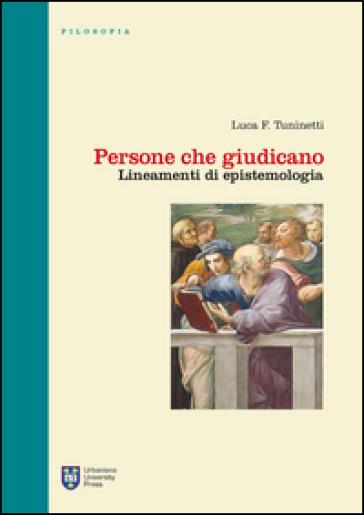 Persone che giudicano. Lineamenti di epistemologia - Luca F. Tuninetti |